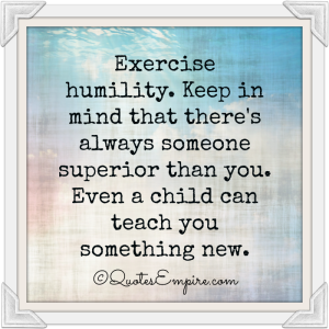 Exercise-humility.-Keep-in-mind-that-theres-always-someone-superior-than-you.-Even-a-child-can-teach-you-something-new.